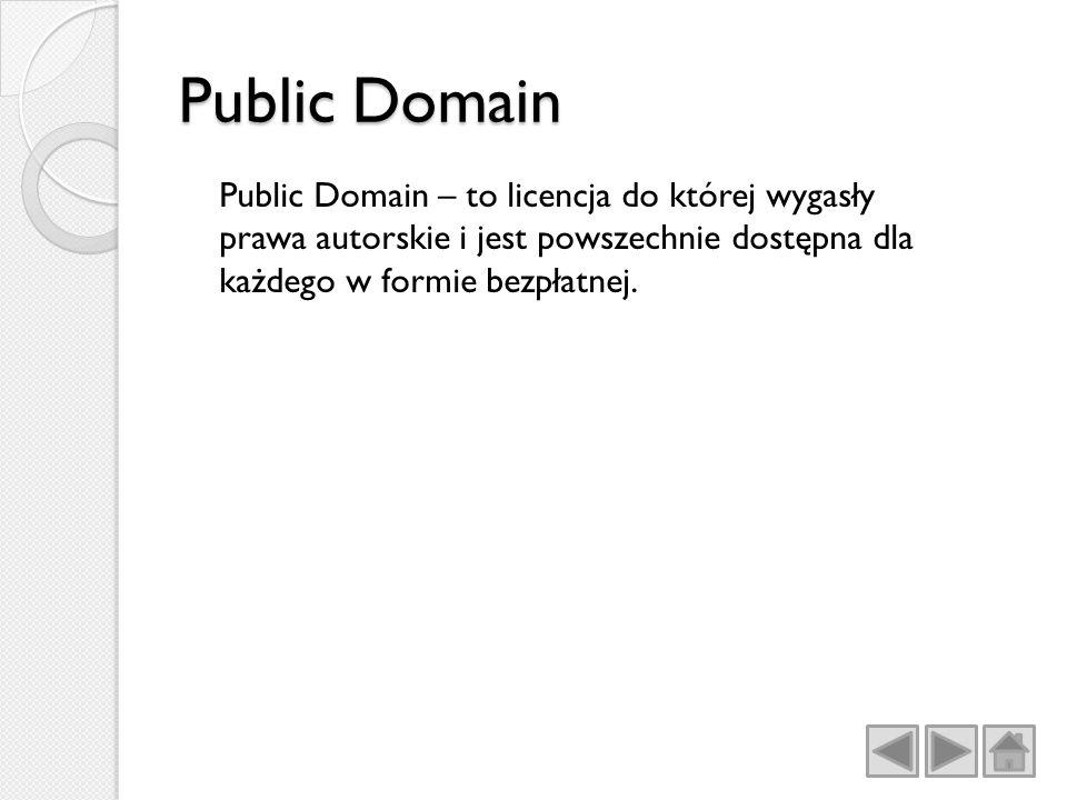 Public Domain Public Domain – to licencja do której wygasły prawa autorskie i jest powszechnie dostępna dla każdego w formie bezpłatnej.
