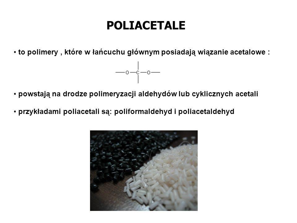 POLIACETALE to polimery , które w łańcuchu głównym posiadają wiązanie acetalowe : powstają na drodze polimeryzacji aldehydów lub cyklicznych acetali.
