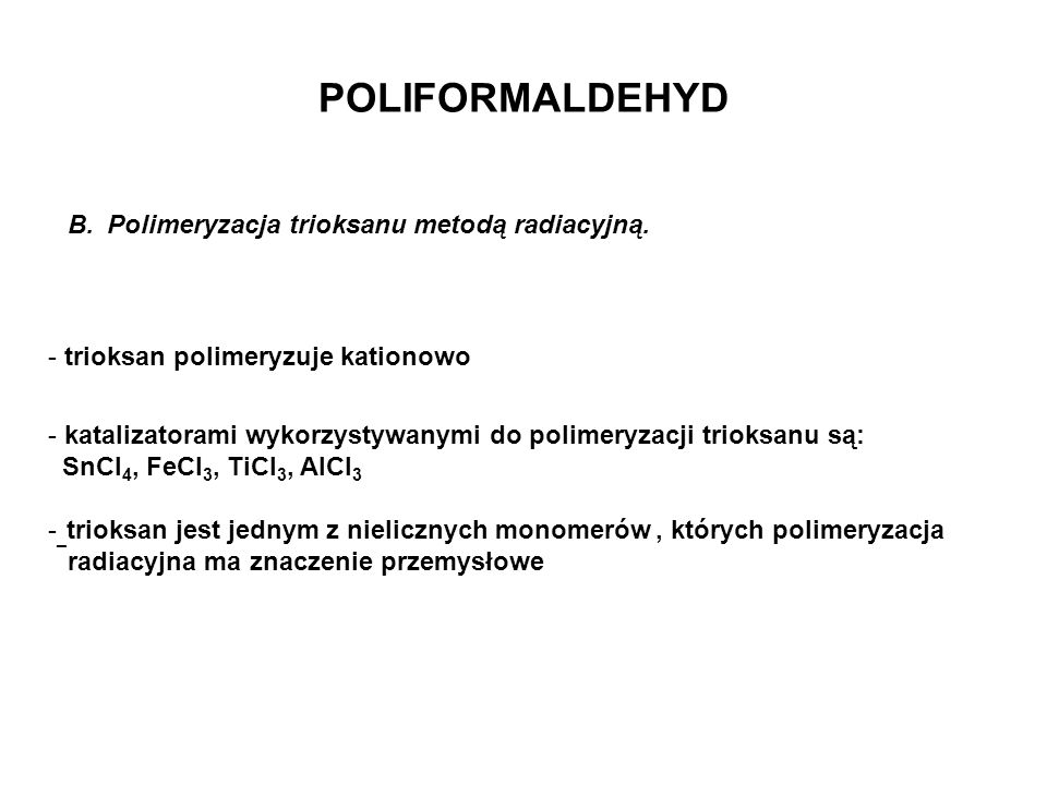 POLIFORMALDEHYD Polimeryzacja trioksanu metodą radiacyjną.