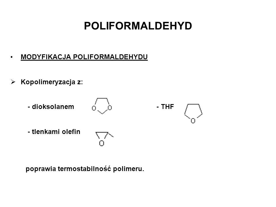 POLIFORMALDEHYD MODYFIKACJA POLIFORMALDEHYDU Kopolimeryzacja z: