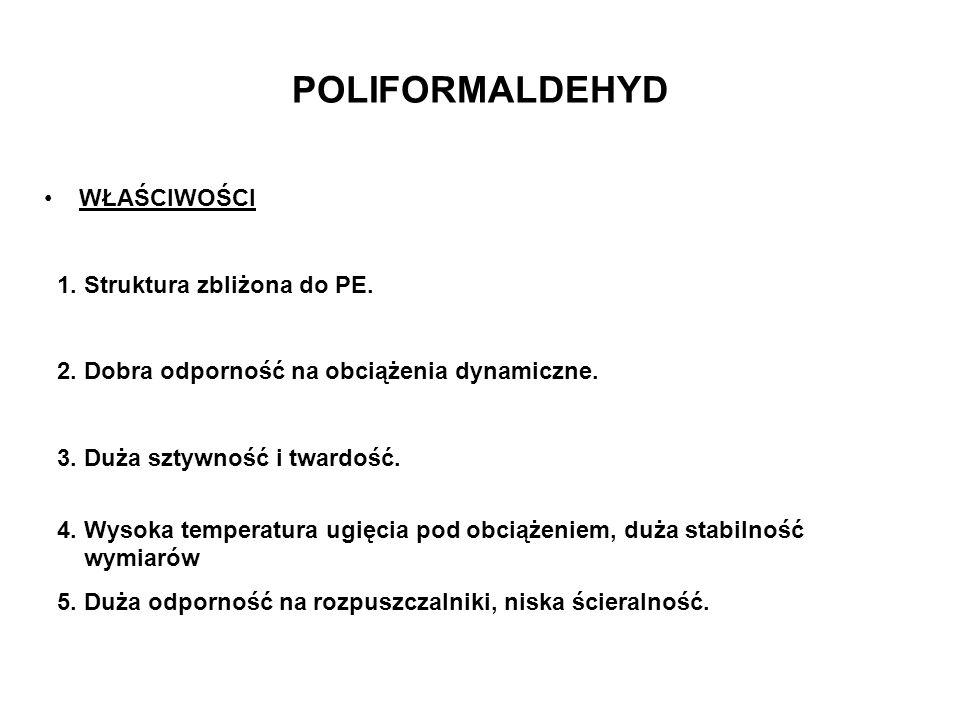 POLIFORMALDEHYD WŁAŚCIWOŚCI 1. Struktura zbliżona do PE.