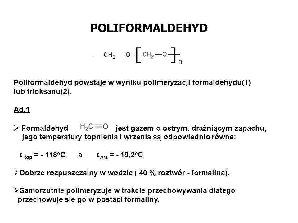 POLIFORMALDEHYD Poliformaldehyd powstaje w wyniku polimeryzacji formaldehydu(1) lub trioksanu(2).