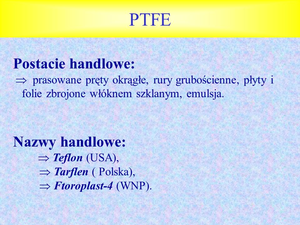 PTFE Postacie handlowe: Nazwy handlowe:
