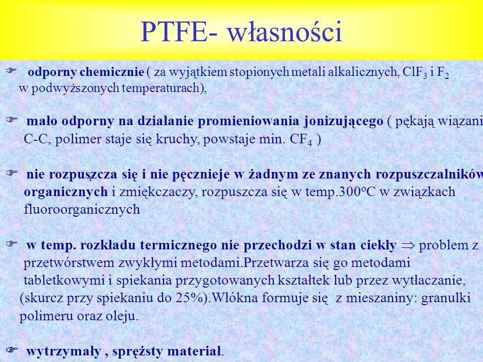 PTFE- własności  odporny chemicznie ( za wyjątkiem stopionych metali alkalicznych, ClF3 i F2. w podwyższonych temperaturach),