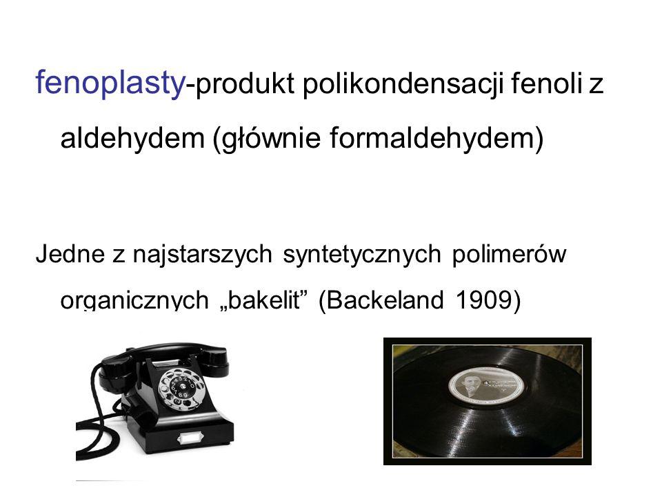 fenoplasty-produkt polikondensacji fenoli z aldehydem (głównie formaldehydem)