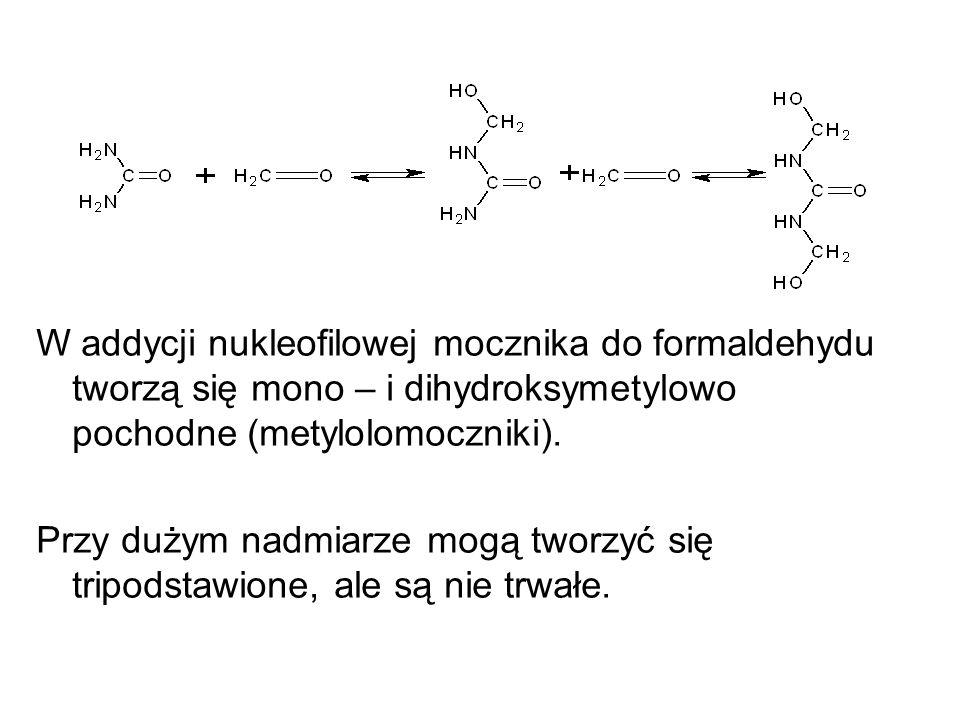 W addycji nukleofilowej mocznika do formaldehydu tworzą się mono – i dihydroksymetylowo pochodne (metylolomoczniki).