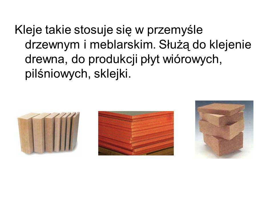 Kleje takie stosuje się w przemyśle drzewnym i meblarskim