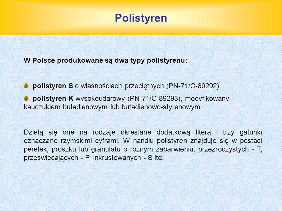 Polistyren W Polsce produkowane są dwa typy polistyrenu: