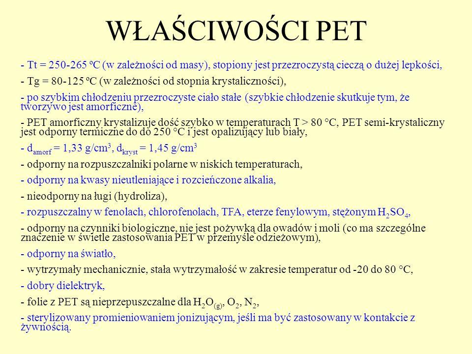 WŁAŚCIWOŚCI PET - Tt = 250-265 ºC (w zależności od masy), stopiony jest przezroczystą cieczą o dużej lepkości,