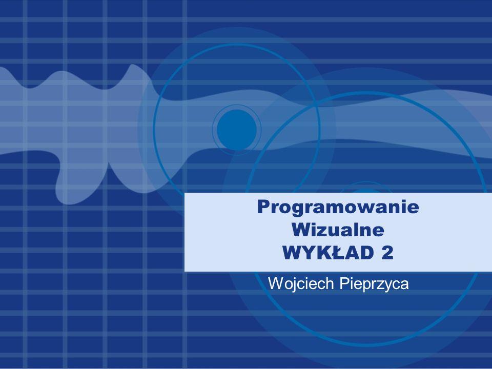 Programowanie Wizualne WYKŁAD 2