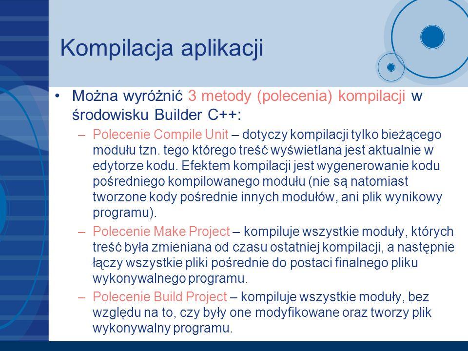 Kompilacja aplikacji Można wyróżnić 3 metody (polecenia) kompilacji w środowisku Builder C++: