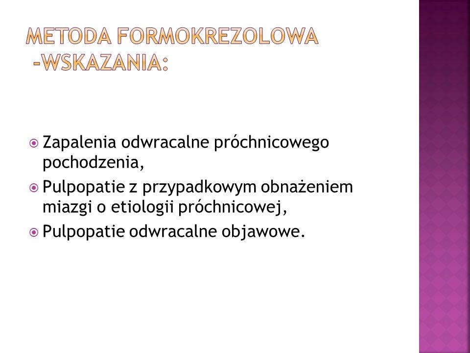 METODA FORMOKREZOLOWA -WSKAZANIA: