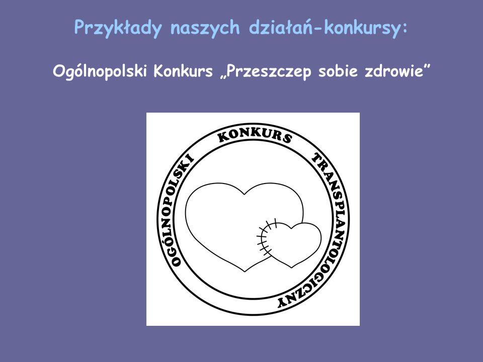 """Przykłady naszych działań-konkursy: Ogólnopolski Konkurs """"Przeszczep sobie zdrowie"""