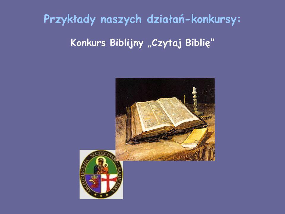 """Przykłady naszych działań-konkursy: Konkurs Biblijny """"Czytaj Biblię"""
