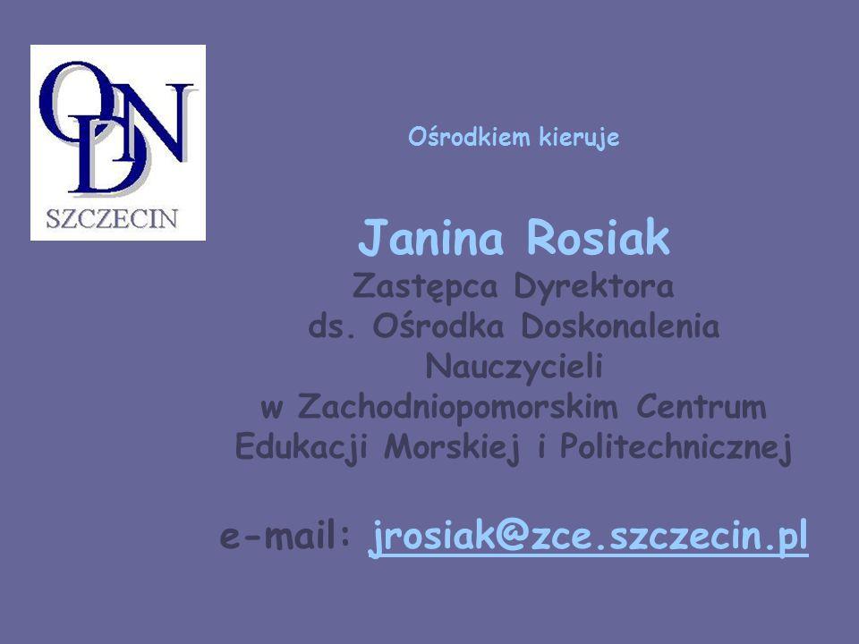 Ośrodkiem kieruje Janina Rosiak Zastępca Dyrektora ds
