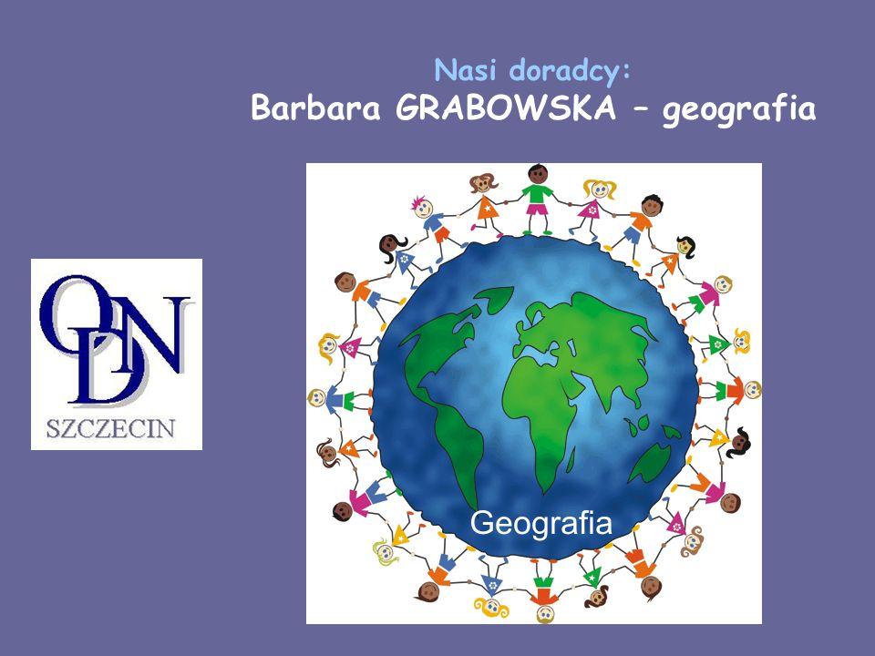 Nasi doradcy: Barbara GRABOWSKA – geografia