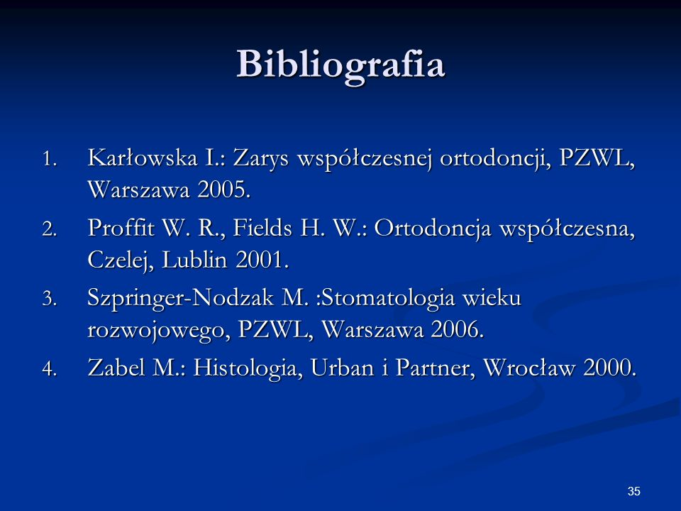 Bibliografia Karłowska I.: Zarys współczesnej ortodoncji, PZWL, Warszawa 2005.