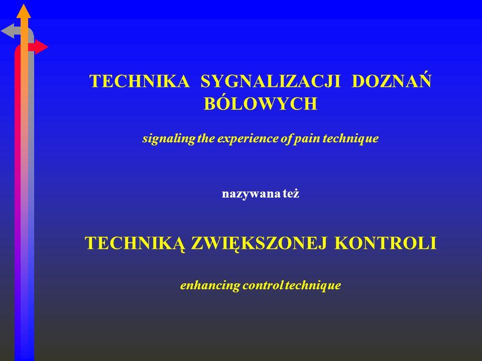 TECHNIKA SYGNALIZACJI DOZNAŃ BÓLOWYCH signaling the experience of pain technique nazywana też TECHNIKĄ ZWIĘKSZONEJ KONTROLI enhancing control technique