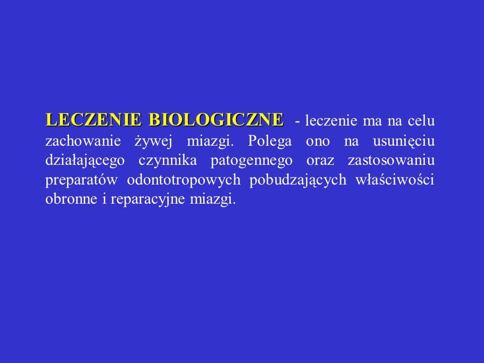 LECZENIE BIOLOGICZNE - leczenie ma na celu zachowanie żywej miazgi