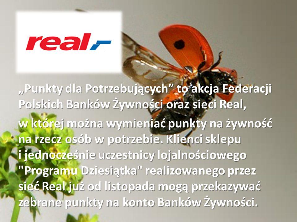 """""""Punkty dla Potrzebujących to akcja Federacji Polskich Banków Żywności oraz sieci Real, w której można wymieniać punkty na żywność na rzecz osób w potrzebie."""