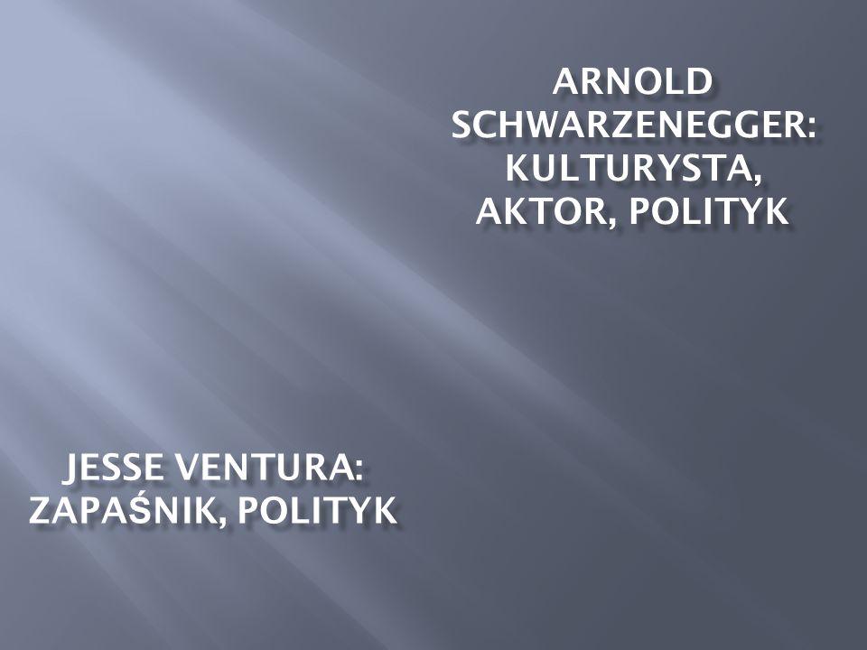 ARNOLD SCHWARZENEGGER: KULTURYSTA, AKTOR, POLITYK