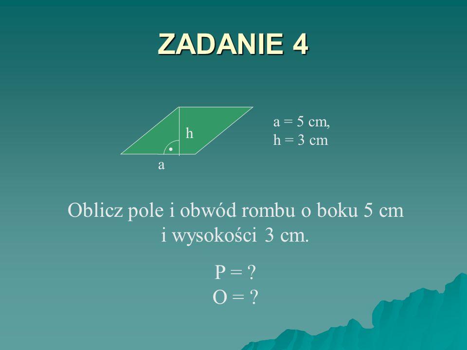 Oblicz pole i obwód rombu o boku 5 cm i wysokości 3 cm.