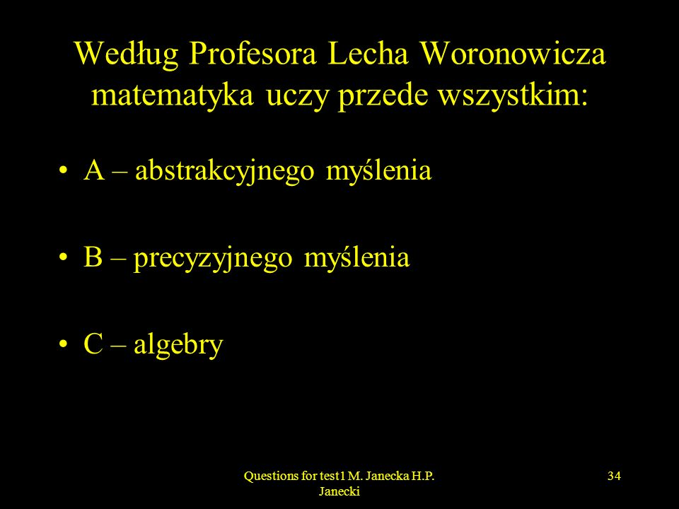 Według Profesora Lecha Woronowicza matematyka uczy przede wszystkim: