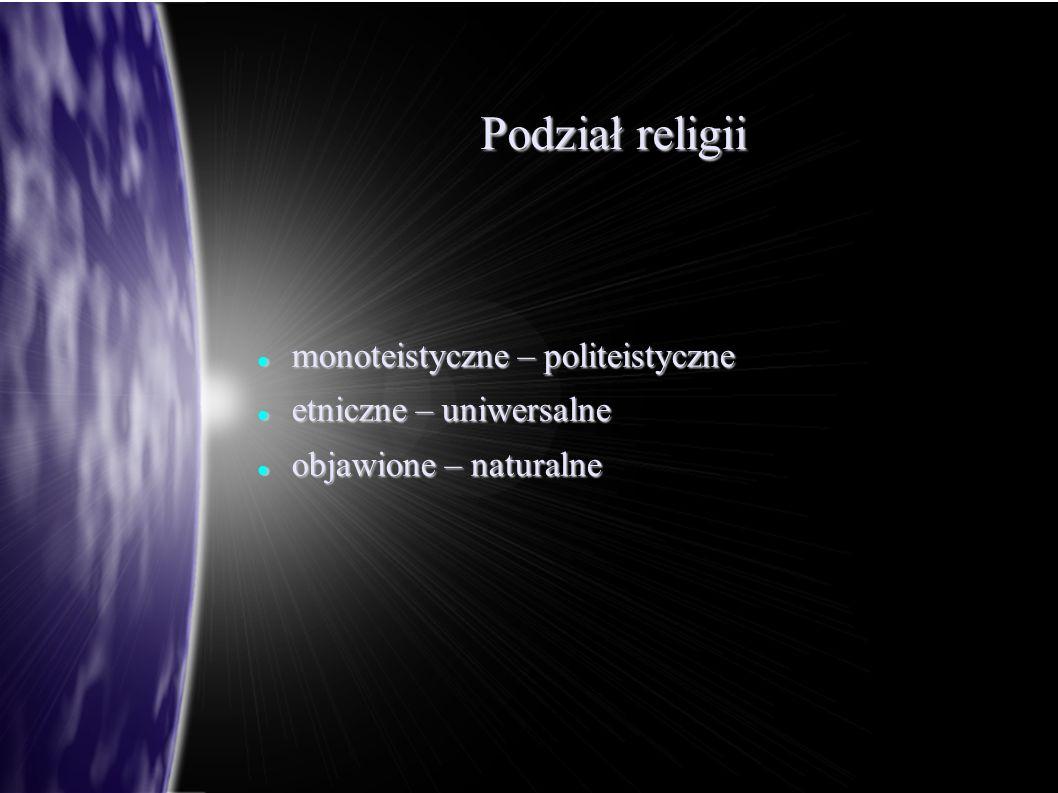 Podział religii monoteistyczne – politeistyczne etniczne – uniwersalne