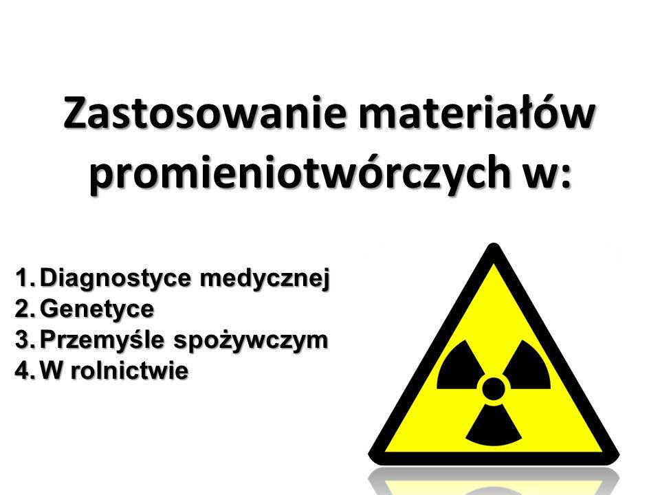 Zastosowanie materiałów promieniotwórczych w:
