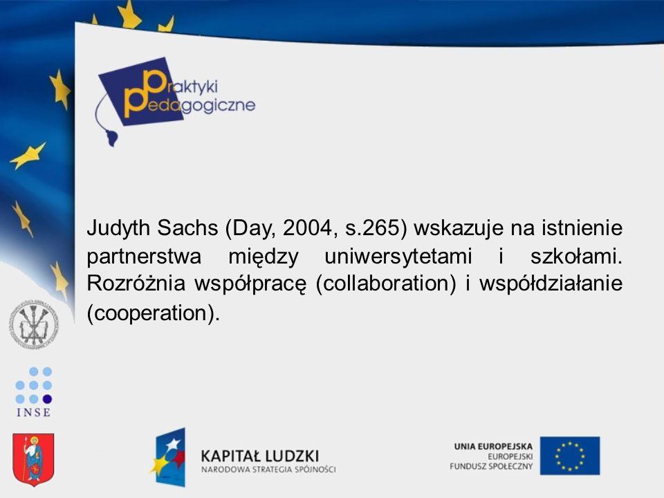 Judyth Sachs (Day, 2004, s.265) wskazuje na istnienie partnerstwa między uniwersytetami i szkołami.