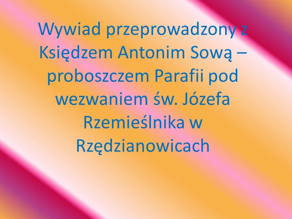 Wywiad przeprowadzony z Księdzem Antonim Sową – proboszczem Parafii pod wezwaniem św.