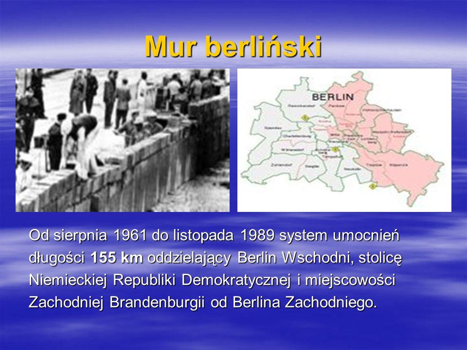Mur berliński Od sierpnia 1961 do listopada 1989 system umocnień