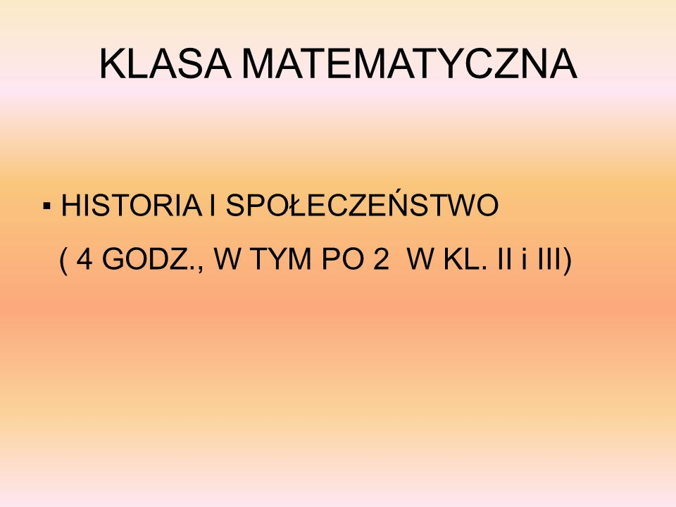 KLASA MATEMATYCZNA ▪ HISTORIA I SPOŁECZEŃSTWO ( 4 GODZ., W TYM PO 2 W KL. II i III)