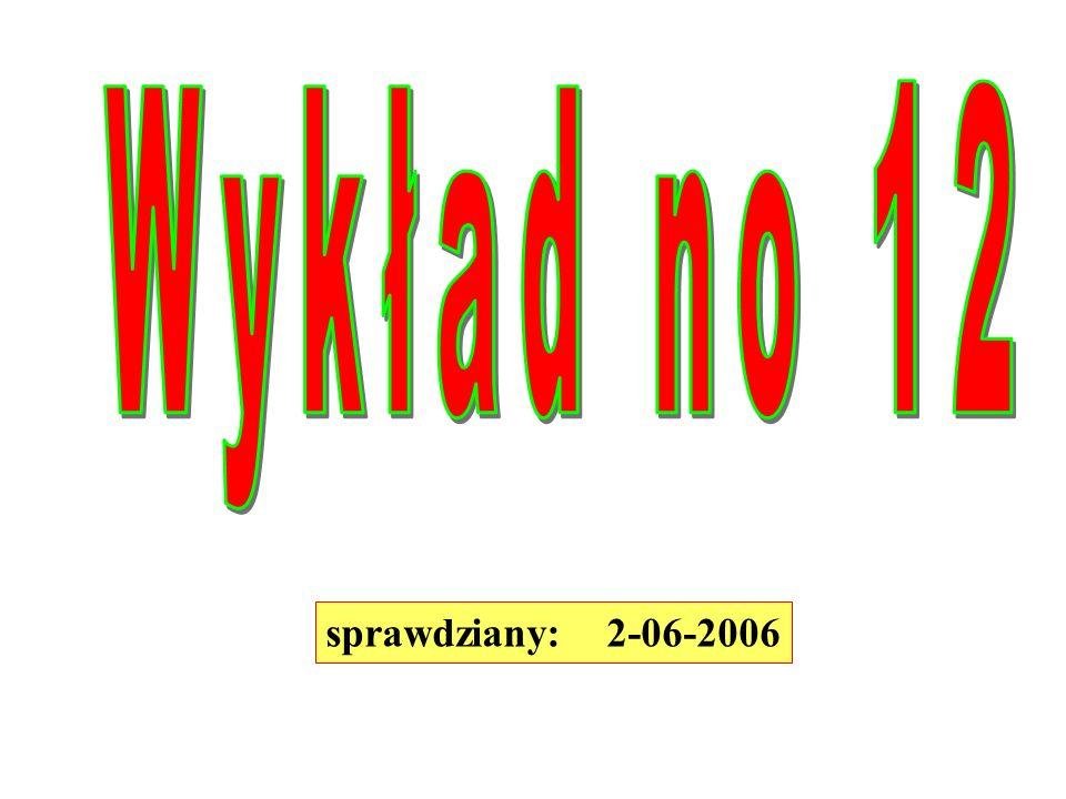 Wykład no 12 sprawdziany: 2-06-2006