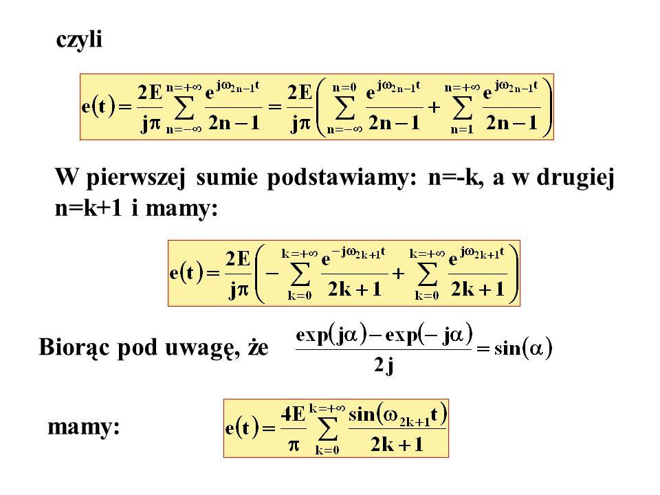 czyli W pierwszej sumie podstawiamy: n=-k, a w drugiej n=k+1 i mamy: Biorąc pod uwagę, że mamy: