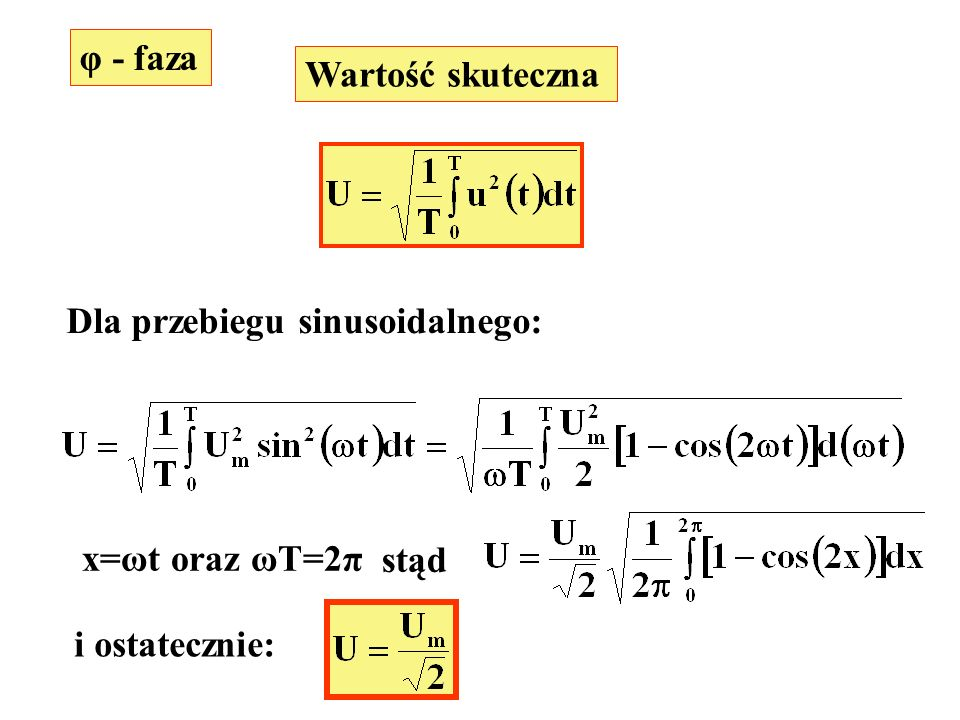 φ - faza Wartość skuteczna Dla przebiegu sinusoidalnego: x=ωt oraz ωT=2π stąd i ostatecznie: