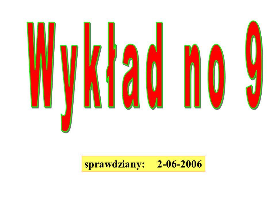 Wykład no 9 sprawdziany: 2-06-2006