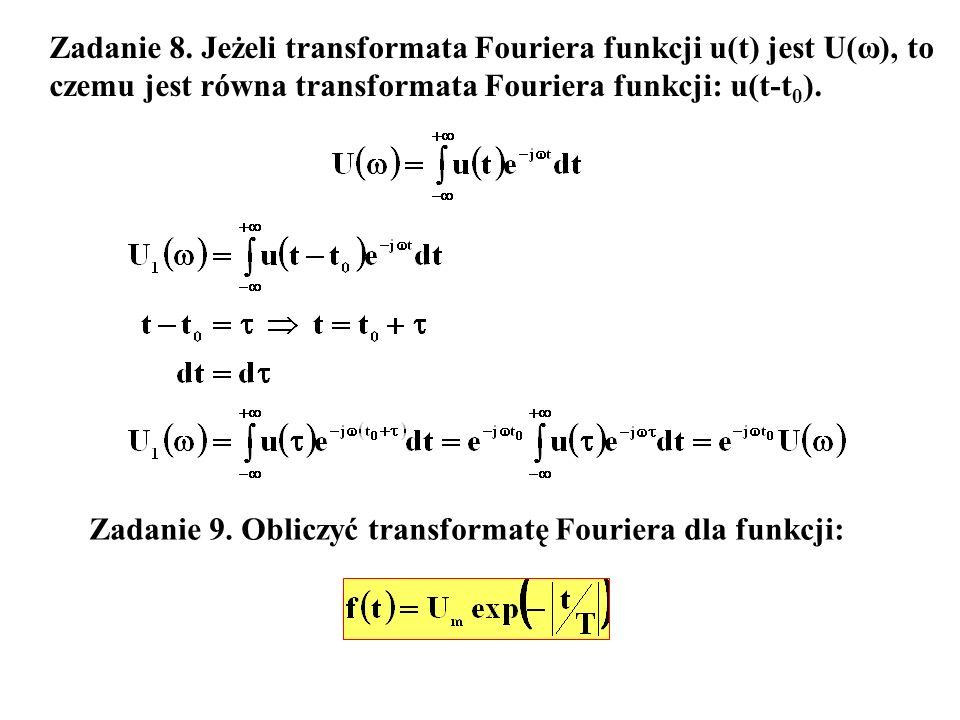 Zadanie 8. Jeżeli transformata Fouriera funkcji u(t) jest U(ω), to
