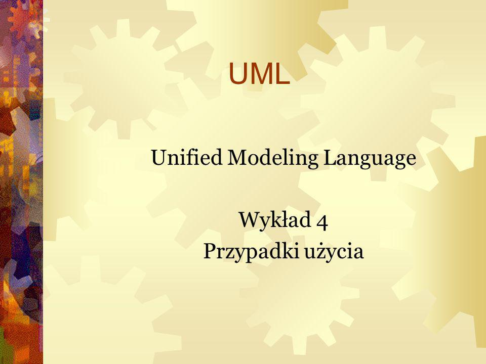 Unified Modeling Language Wykład 4 Przypadki użycia