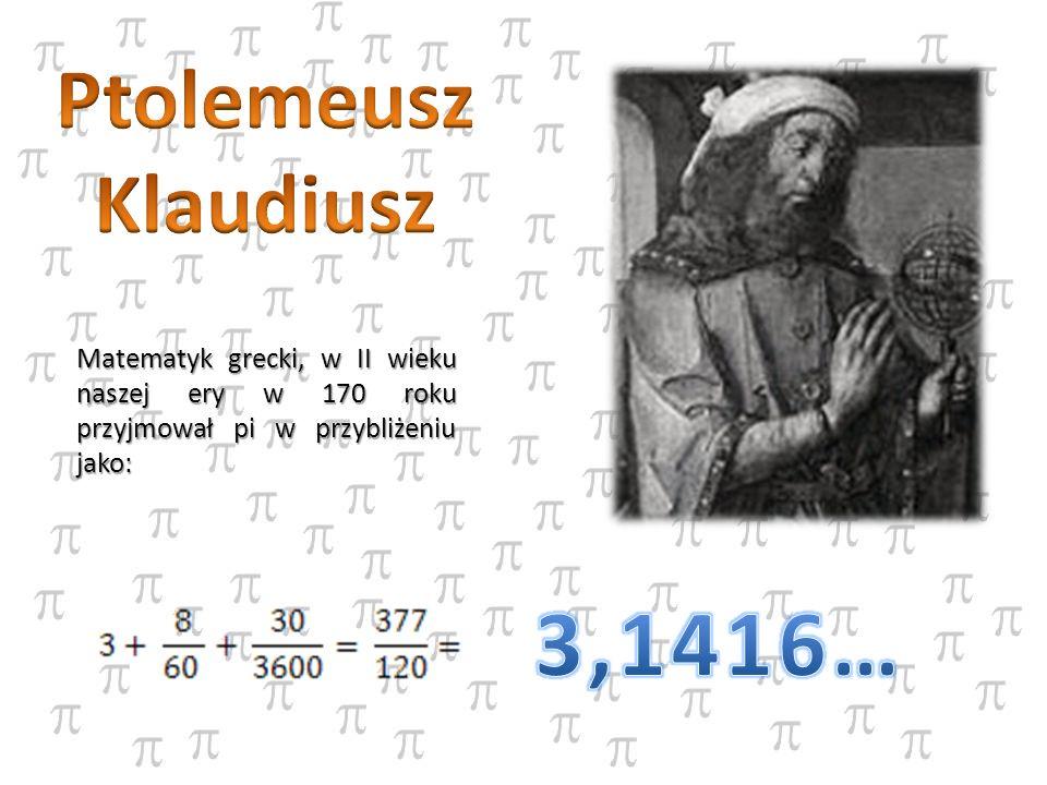 Matematyk grecki, w II wieku naszej ery w 170 roku przyjmował pi w przybliżeniu jako:
