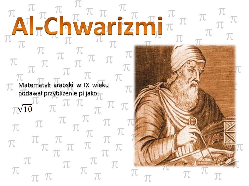 Matematyk arabski w IX wieku podawał przybliżenie pi jako: