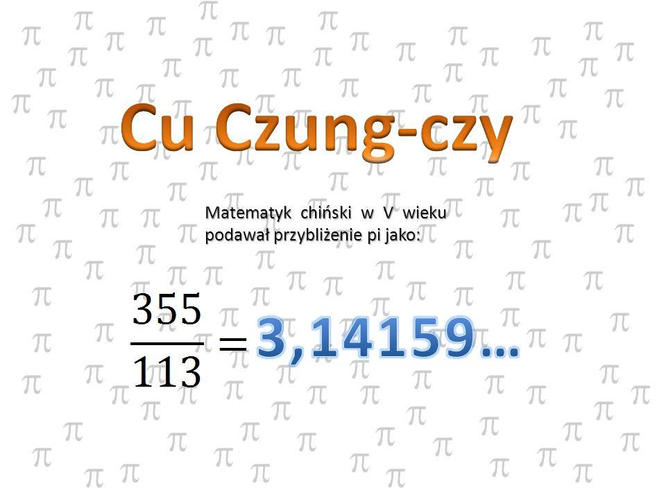 Matematyk chiński w V wieku podawał przybliżenie pi jako: