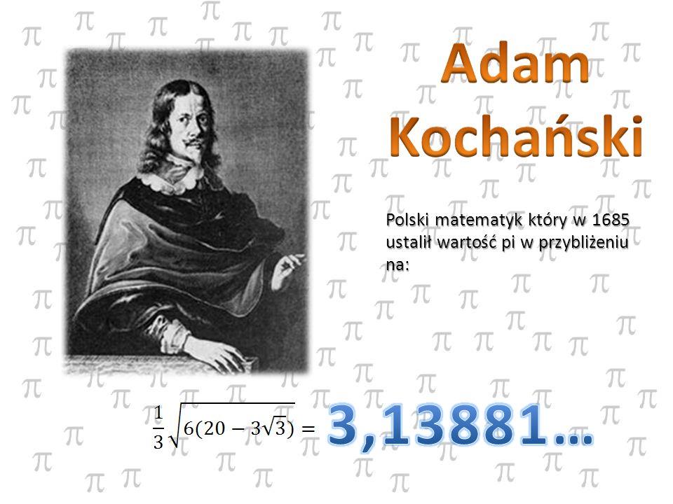 Polski matematyk który w 1685 ustalił wartość pi w przybliżeniu na: