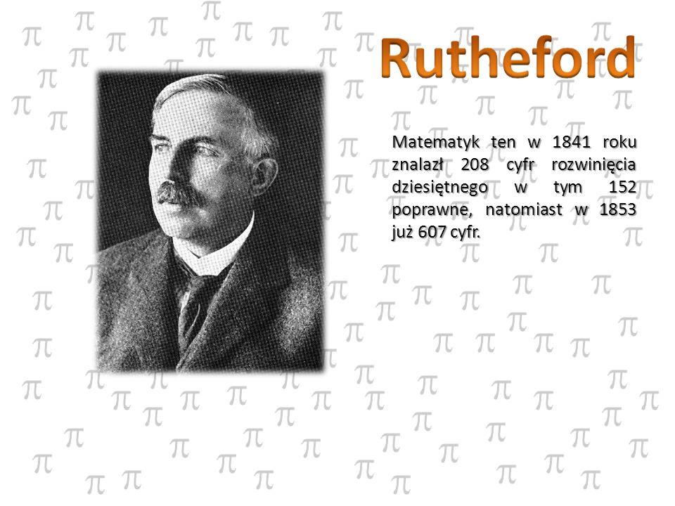 Matematyk ten w 1841 roku znalazł 208 cyfr rozwinięcia dziesiętnego w tym 152 poprawne, natomiast w 1853 już 607 cyfr.