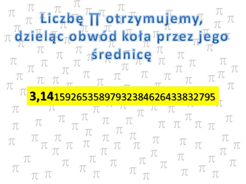 Liczbę ∏ otrzymujemy, dzieląc obwód koła przez jego średnicę