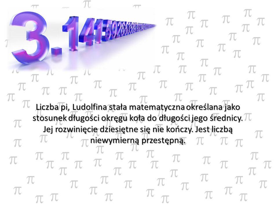 Liczba pi, Ludolfina stała matematyczna określana jako stosunek długości okręgu koła do długości jego średnicy.