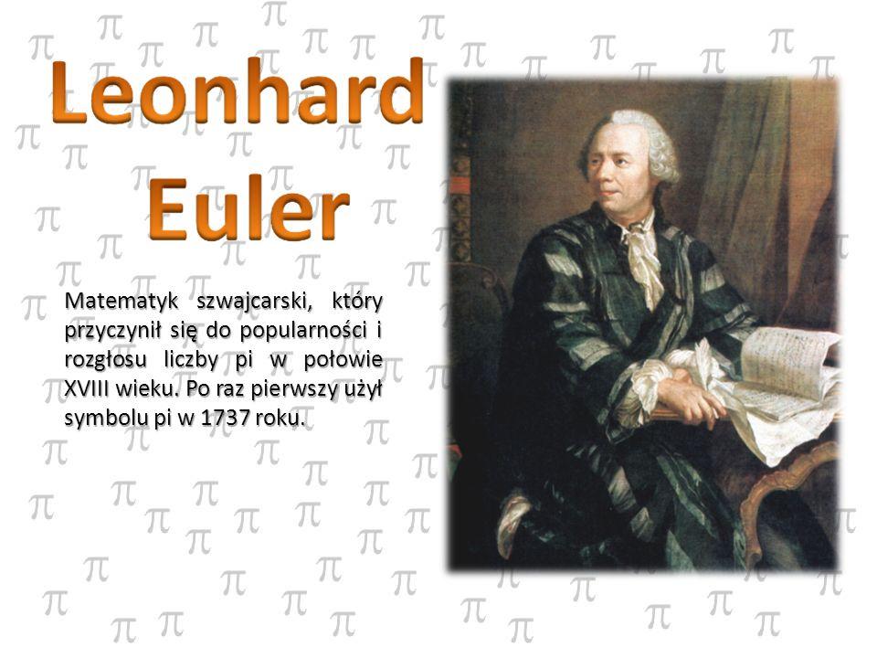 Matematyk szwajcarski, który przyczynił się do popularności i rozgłosu liczby pi w połowie XVIII wieku.