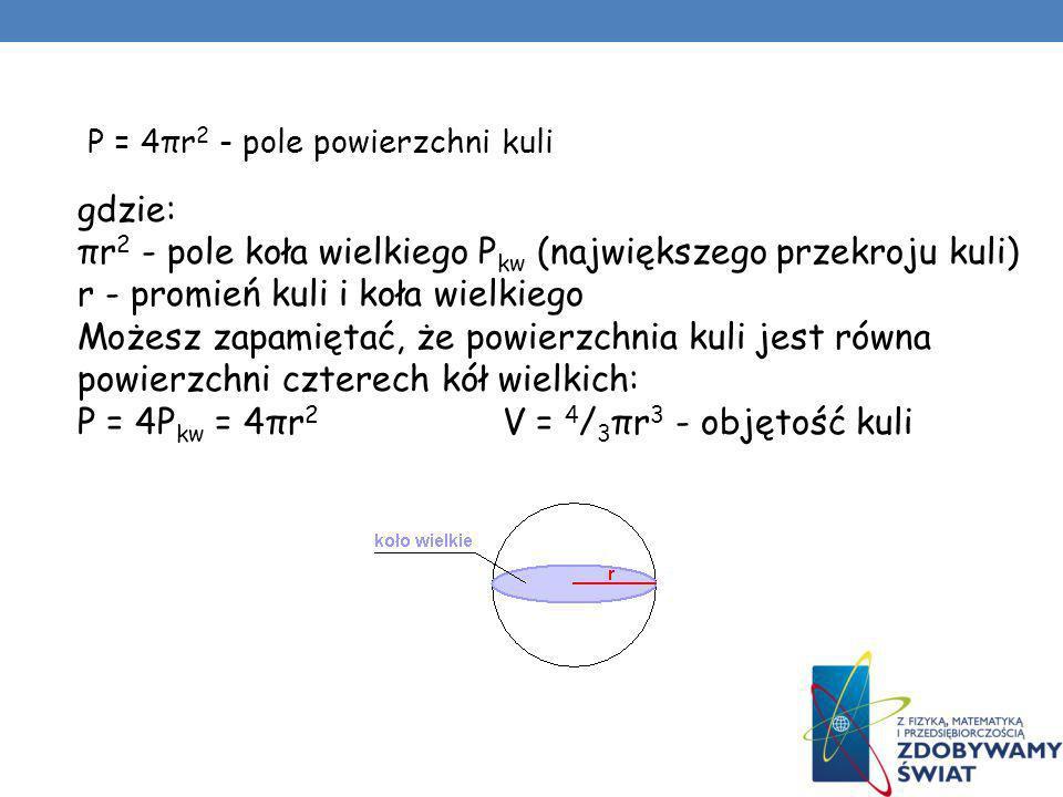 P = 4πr2 - pole powierzchni kuli