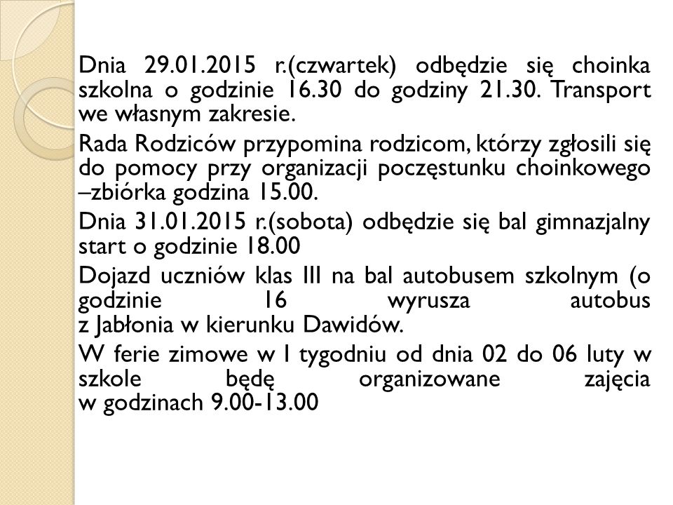 Dnia 29.01.2015 r.(czwartek) odbędzie się choinka szkolna o godzinie 16.30 do godziny 21.30.