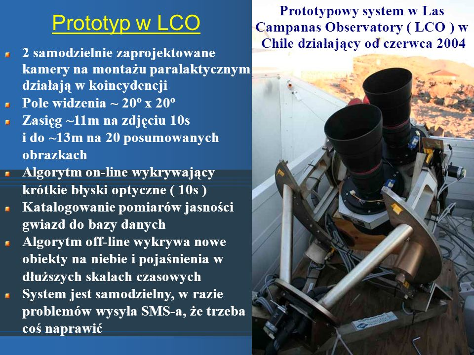 Prototyp w LCO Prototypowy system w Las Campanas Observatory ( LCO ) w Chile działający od czerwca 2004.